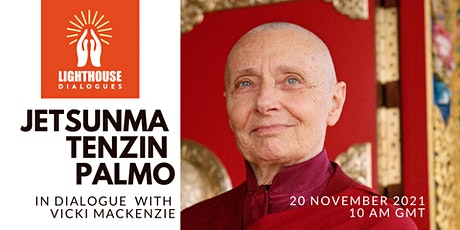 The Lighthouse Dialogues I: An Interview with Ven. Jetsunma Tenzin Palmo tickets