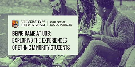 Being BAME at UoB: Exploring the Experiences of Ethnic Minority Students tickets