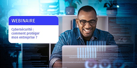 WEBINAIRE Cybersécurité : comment protéger mon entreprise ? billets