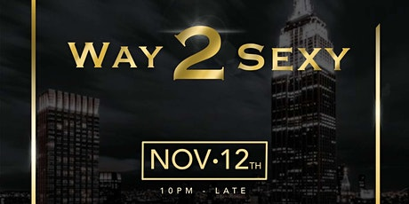 WAY 2 SEXY -  LAUNCH PARTY tickets