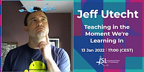 """#ISLLoft: Jeff Utecht presents """"Teaching in the Moment We're Learning In"""" tickets"""