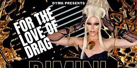 The Love Of Drag - Starring BIMINI! tickets