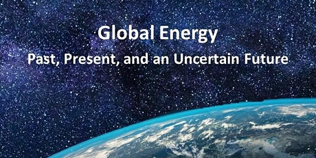 Global Energy:  Past, Present, and an Uncertain Future tickets