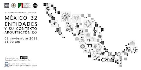 MÉXICO 32 ENTIDADES Y SU CONTEXTO ARQUITECTÓNICO: inauguración virtual entradas