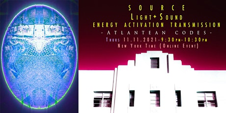 "SOURCE LIGHT SOUND ENERGY ACTIVATION TRANSMISSION - ""ATLANTEAN CODES"" 11NOV tickets"