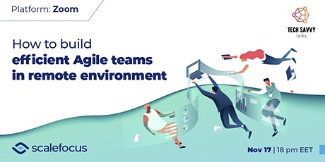 Tech Savvy Talk: How to build efficient Agile teams in remote environment tickets