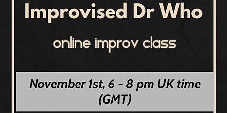 Improvised Dr Who - online improv class tickets