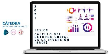 Sesión 5. Cátedra Medición de Impacto. Cálculo de SROI entradas
