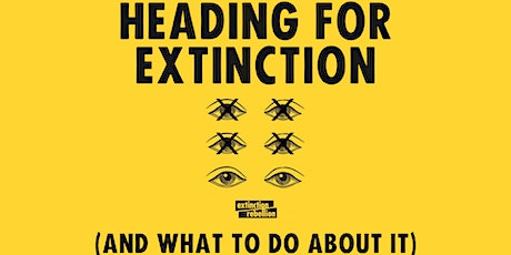 Heading for Extinction-On line talk and discussion. tickets