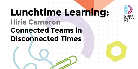 Lunchtime Learning: Connected Teams in Disconnected Times tickets