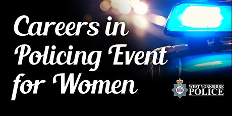 WEST YORKSHIRE POLICE - CAREERS IN POLICING INFORMATION EVENT FOR WOMEN tickets