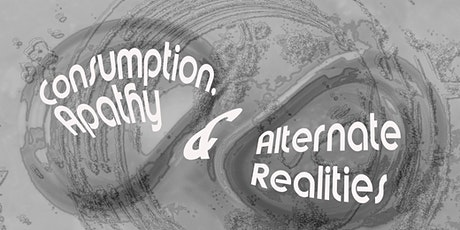 Consumption, Apathy and Alternate Realities tickets