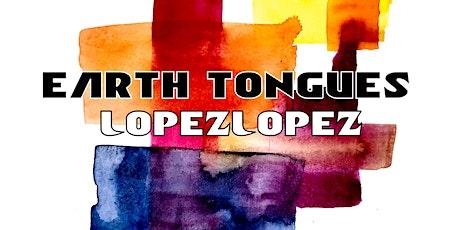Earth Tongues x lopezlopez tickets