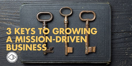 Three Keys to Growing a Mission-Driven Business tickets