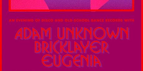 A night of disco & dance records W/ Adam Unknown / Bricklayer / Eugenia tickets