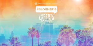 #BlogHer16: Experts Among Us