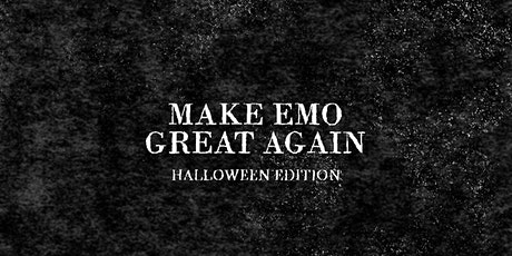 Make Emo Great Again - An emo & pop punk party *SECOND DATE DUE TO DEMAND* tickets