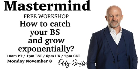 Free Mastermind workshop - How to catch your BS and grow exponentially! tickets