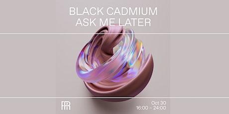 Black Cadmium & Ask Me Later - Radio Radio tickets