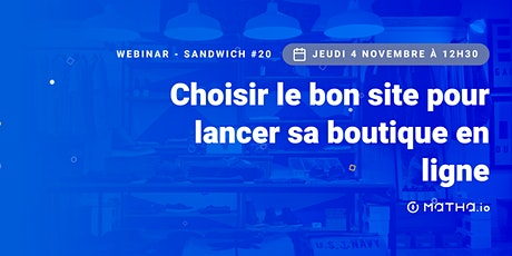 Webinar-sandwich #20 : Choisir le bon site pour lancer sa boutique en ligne billets