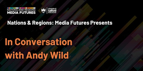 Nations & Regions Media Futures Presents: In Conversation with Andy Wild tickets