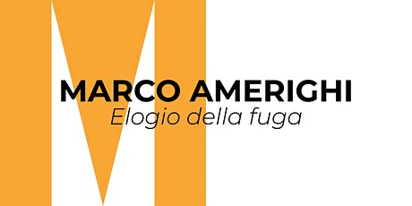 Marco Amerighi | Elogio della fuga tickets