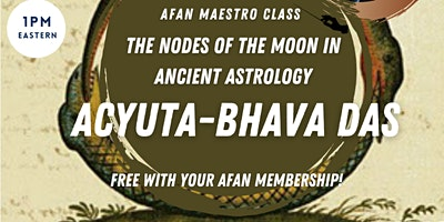 AFAN presents Acyuta-Bhava Das:  The Nodes of the Moon in Ancient Astrology