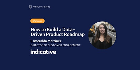 Workshop Pt 1: How to Build a Data-Driven Product Roadmap by Indicative tickets