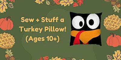 Sew + Stuff a Turkey Pillow! (Ages 10+)