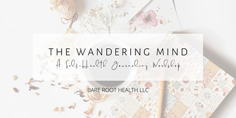 The Wandering Mind: A Self-Health Journaling Workshop tickets