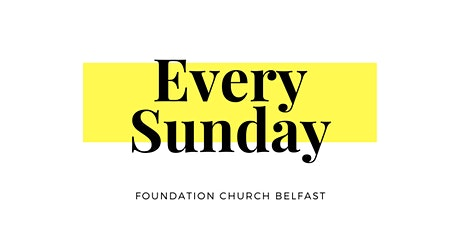 Sunday Worship at Foundation Church Belfast tickets