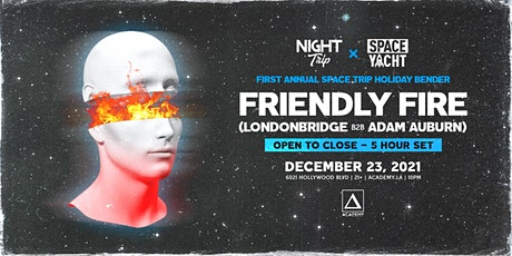 Night Trip x Space Yacht pres. FRIENDLY FIRE (Londonbridge b2b Adam Auburn) tickets