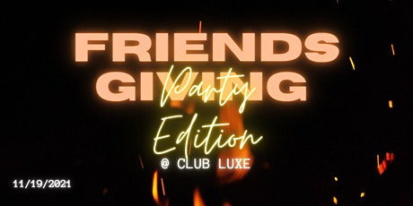 Luxe 95 Presents Friendsgiving: PARTY EDITION tickets