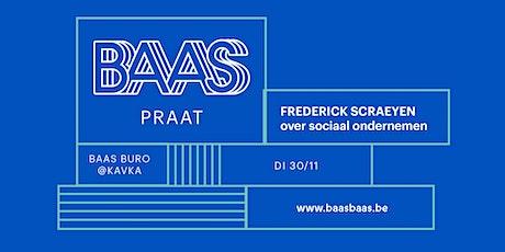 BAAS PRAAT | Frederick Scraeyen over sociaal ondernemen tickets