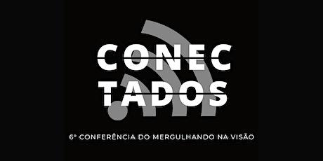 Conectados - 6° Conferência do Mergulhando na Visão ingressos