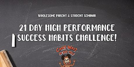21 Day High Performance Habits Challenge! (Parent & Student Seminar) tickets