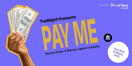 Pay Me: Stories of Gen-X Women, Ageism & Equity tickets