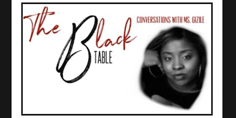 Black Table Conversations with Ms. Gizile (Podcast) billets