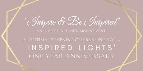 Inspire & Be Inspired - A New Moon  Event (by Invite Only) tickets