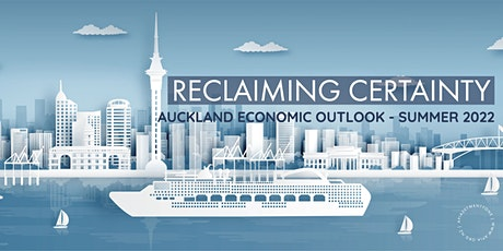 Reclaiming certainty - Auckland economic outlook summer 2022 tickets
