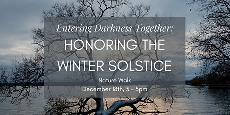 Entering Darkness Together: Honoring the Winter Solstice Walk tickets