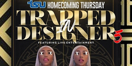 TRAPPED IN DESIGNER TSU HOMECOMING THURSDAY NIGHT CONCERT AFTERPARTY tickets