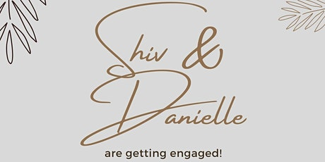 Shiv & Danielle's Engagement tickets