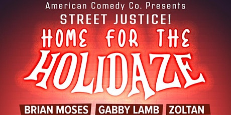 American Comedy Co. Presents: STREET JUSTICE! HOME FOR THE HOLIDAZE tickets