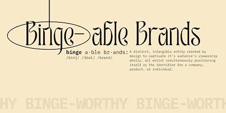 Bingeable Brands™: The Masterclass tickets