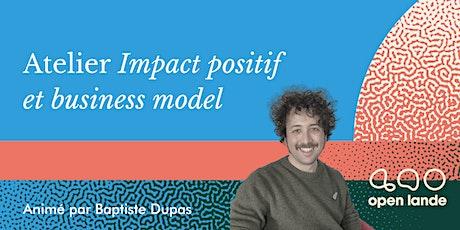 ATELIER IMPACT POSITIF & BUSINESS MODEL [SUR PLACE, PAYANT] billets