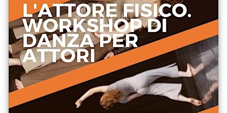 L'Attore fisico. Workshop di danza per attori biglietti