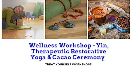 Wellness Workshop _ Yin, Restorative Yoga & Cacao Ceremony tickets