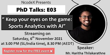 PhD Talks by NcodeX - E03 - KeepYourEyesOnTheGame: Sports Analytics With AI entradas