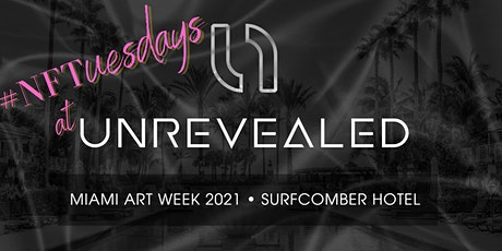 [MIAMI ART WEEK EDITION] #NFTuesdays at UNREVEALED tickets